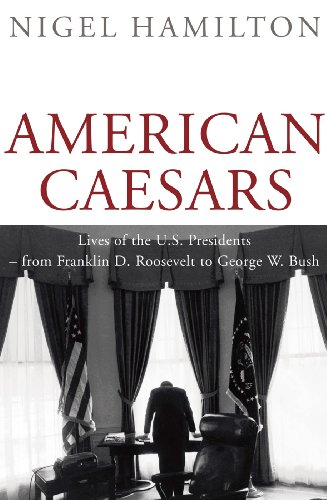 9781847920027: American Caesars: Lives of the U.S. Presidents -- from Franklin D. Roosevelt to George W. Bush