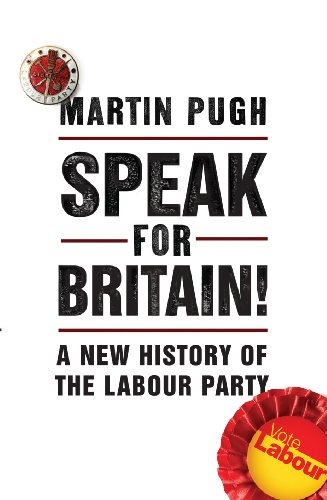 9781847920089: Speak for Britain!: A New History of the Labour Party