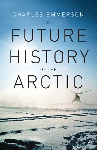The Future History of the Arctic: Emmerson, Charles