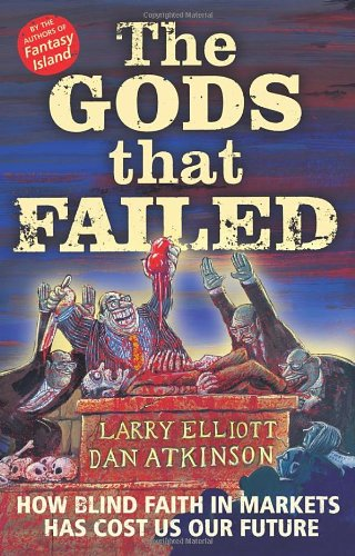 9781847920300: The Gods That Failed: How Blind Faith In Markets Has Cost Us Our Future