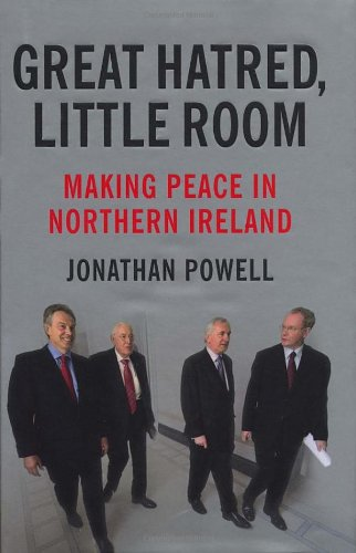 9781847920324: Great Hatred, Little Room: Making Peace in Northern Ireland