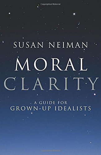 9781847920447: Moral Clarity: A Guide for Grown-up Idealists