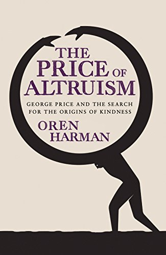 9781847920621: The Price Of Altruism: George Price and the Search for the Origins of Kindness