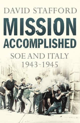 9781847920652: Mission Accomplished: SOE and Italy 1943-1945
