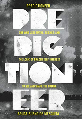 9781847920669: Predictioneer: one who uses maths, science and the logic of brazen self-interest to see and shape the future