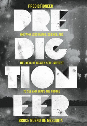 9781847920676: Predictioneer: One Who Uses Maths, Science and the Logic of Brazen Self-interest to See and Shape the Future