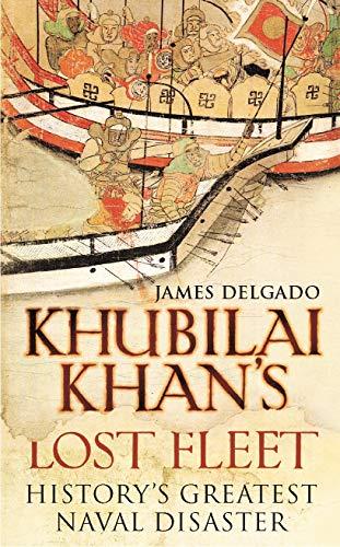 Khubilai Khan's Lost Fleet: History's Greatest Naval: The Bodley Head