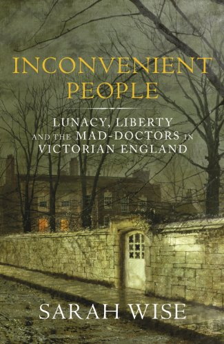 9781847921123: Inconvenient People: Lunacy, Liberty and the Mad-Doctors in Victorian England