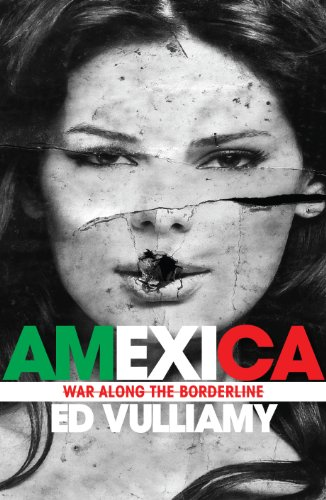 Amexica: War Along the Borderline: Vulliamy, Ed