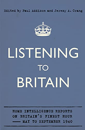9781847921420: LISTENING TO BRITAIN: HOME INTELLIGENCE REPORTS ON BRITAIN'S FINEST HOUR, MAY-SEPTEMBER 1940