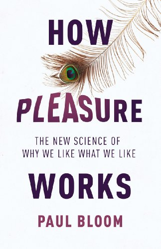 9781847921437: How Pleasure Works: The New Science of Why We Like What We Like