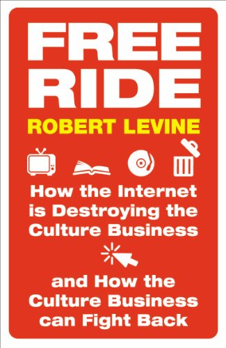 9781847921482: Free Ride: How the Internet Is Destroying the Culture Business and How the Culture Business Can Fight Back