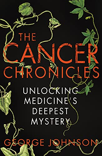 9781847921673: The Cancer Chronicles: Unlocking Medicine's Deepest Mystery