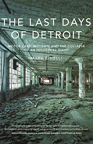 9781847921680: The Last Days of Detroit: Motor Cars, Motown and the Collapse of an Industrial Giant