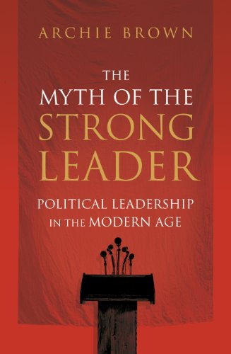 9781847921758: The Myth of the Strong Leader: Political Leadership in the Modern Age