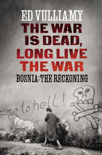 The War Is Dead, Long Live The War; Bosnia: The Reckoning (SCARCE HARDBACK FIRST EDITION, FIRST P...