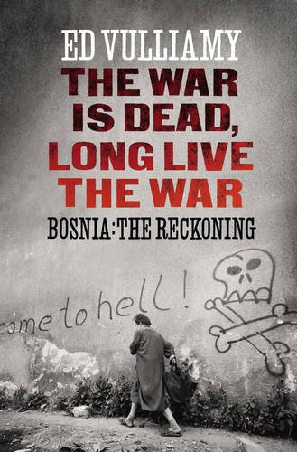 9781847921956: The War is Dead, Long Live the War: Bosnia: the Reckoning