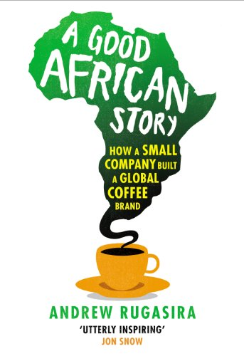 9781847922069: A Good African Story: How a Small Company Built a Global Coffee Brand