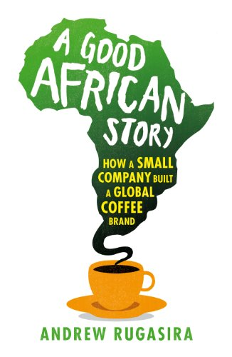 9781847922076: A Good African Story: How a Small Company Built a Global Coffee Brand