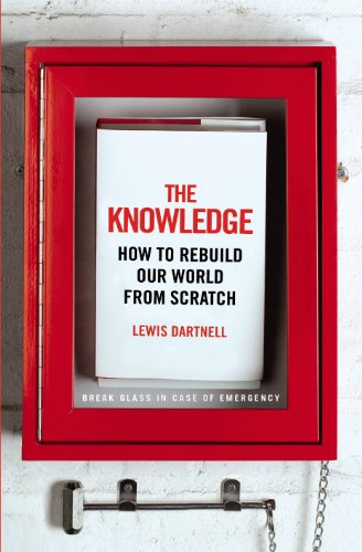 9781847922281: The Knowledge: How to Rebuild our World from Scratch