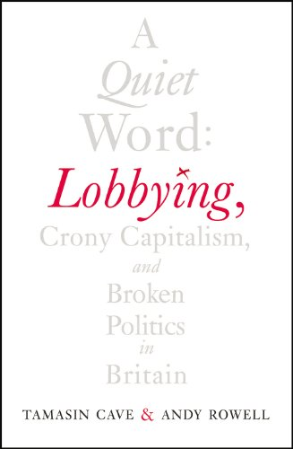 9781847922328: A Quiet Word: Lobbying, Crony Capitalism and Broken Politics in Britain