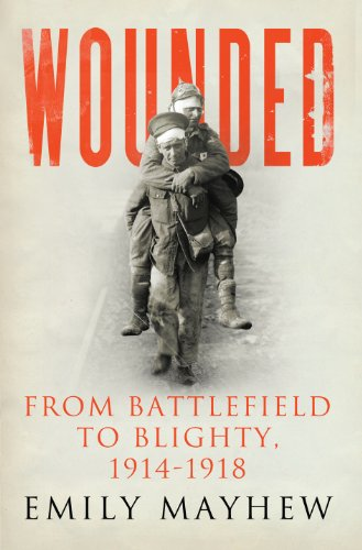 9781847922618: Wounded: From Battlefield to Blighty, 1914-1918