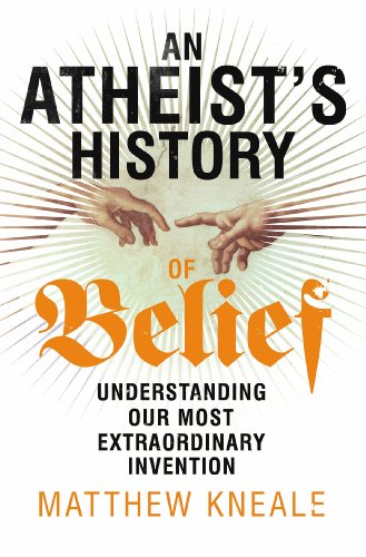 9781847922625: An Atheist's History of Belief: Understanding Our Most Extraordinary Invention