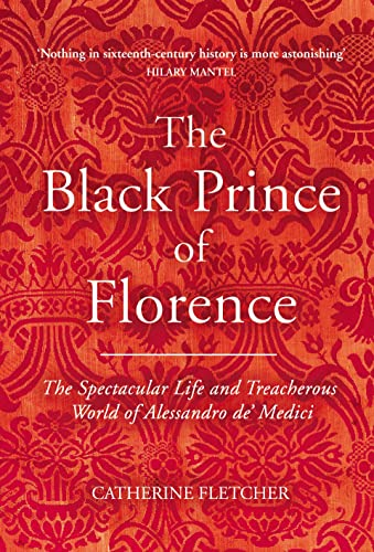 9781847922694: The Black Prince of Florence: The Spectacular Life and Treacherous World of Alessandro de# Medici