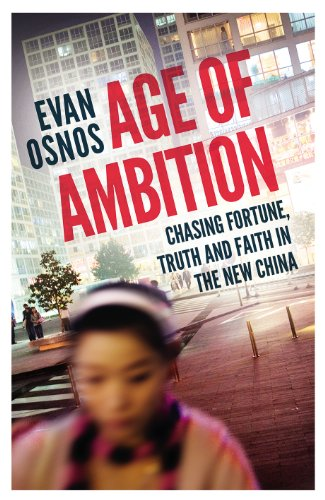 Age of Ambition: Chasing Fortune, Truth and Faith in the New China: Evan Osnos
