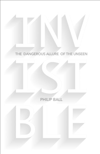 9781847922892: Invisible: The Dangerous Allure of the Unseen