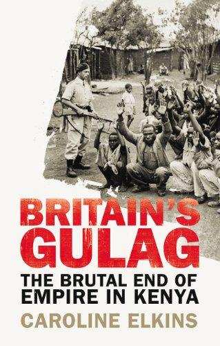 Britain's Gulag: The Brutal End of Empire in Kenya: Elkins, Caroline
