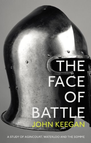 9781847922977: The Face Of Battle: A Study of Agincourt, Waterloo and the Somme