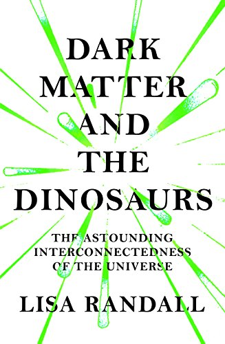 9781847923066: Dark Matter and the Dinosaurs: The Astounding Interconnectedness of the Universe