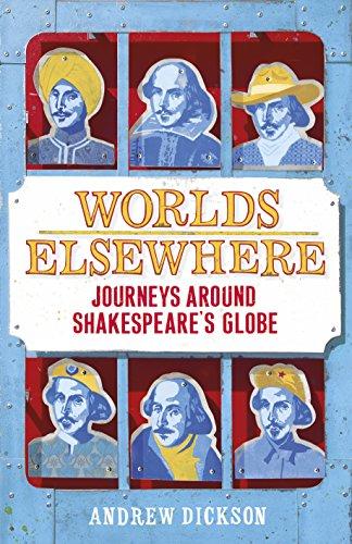9781847923424: Worlds Elsewhere: Journeys Around Shakespeare's Globe