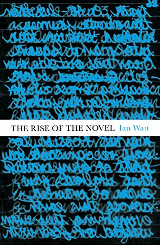 The Rise of the Novel: Studies in Defore, Richardson and Fielding: Watt, Ian