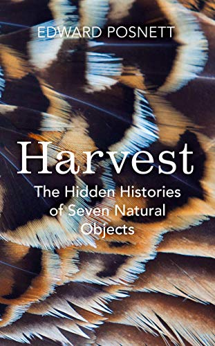 9781847923875: Harvest: The Hidden Histories of Seven Natural Objects