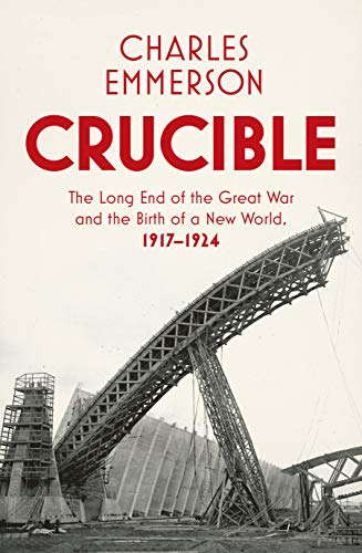9781847923967: Crucible: The Long End of the Great War and the Birth of a New World, 1917–1924