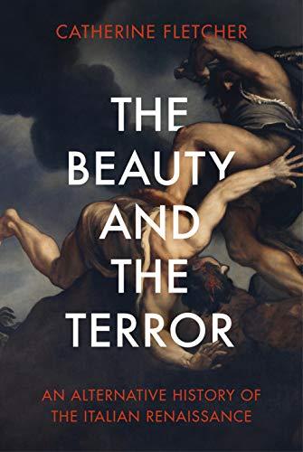 9781847925091: The Beauty and the Terror: An Alternative History of the Italian Renaissance