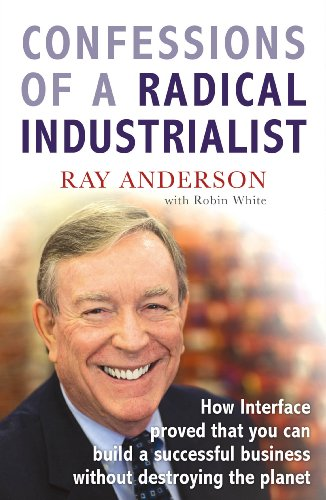 9781847940292: Confessions of a Radical Industrialist: How Interface Proved That You Can Build a Successful Business Without Destroying the Planet