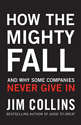 9781847940421: How the Mighty Fall: And Why Some Companies Never Give In