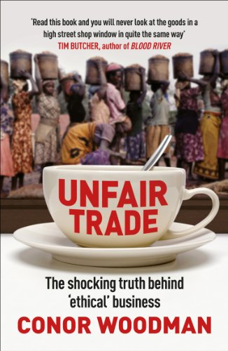 9781847940704: Unfair Trade: The Shocking Truth Behind 'Ethical' Business