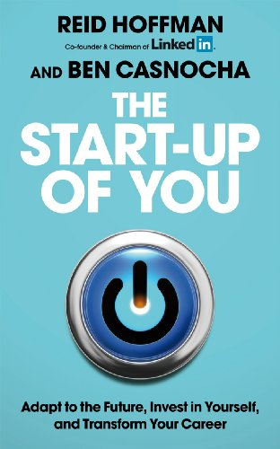 9781847940797: The Start-Up of You: Adapt to the Future, Invest in Yourself, and Transform Your Career. Reid Hoffman, Ben Casnocha