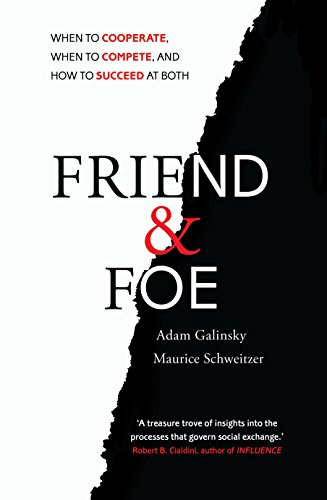 9781847940834: Friend and Foe: When to Cooperate, When to Compete, and How to Succeed at Both