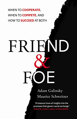 9781847940841: Friend and Foe: When to Cooperate, When to Compete, and How to Succeed at Both