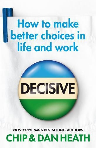 9781847940858: Decisive: How to make better choices in life and work