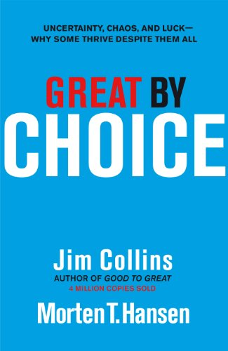 9781847940889: Great by Choice: Uncertainty, Chaos and Luck - Why Some Thrive Despite Them All