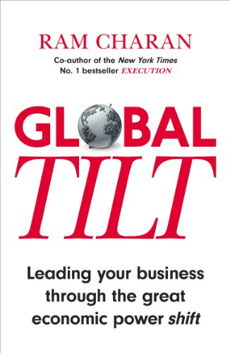 9781847941114: Global Tilt: Leading Your Business Through the Great Economic Power Shift