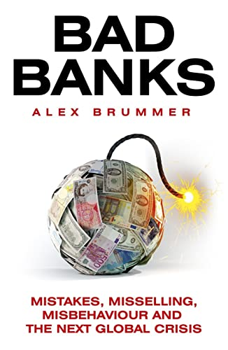 9781847941138: Bad Banks: Mistakes, Misselling, Misbehaviour and the Next Global Crisis