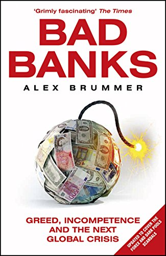 9781847941145: Bad Banks: Greed, Incompetence and the Next Global Crisis