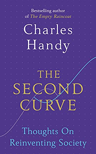 9781847941336: The Second Curve: Thoughts on Reinventing Society